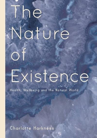 The Nature of Existence - Charlotte Harkness
