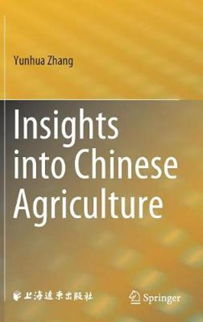 Insights into Chinese Agriculture - Yunhua Zhang