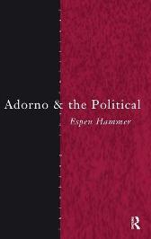 Adorno and the Political - Espen Hammer