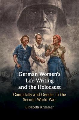 German Women's Life Writing and the Holocaust - Elisabeth Krimmer