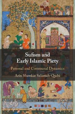 Sufism and Early Islamic Piety - Arin Salamah-Qudsi