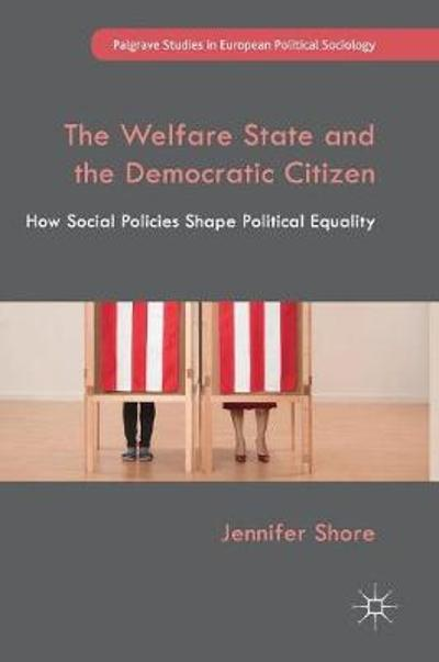 The Welfare State and the Democratic Citizen - Jennifer Shore