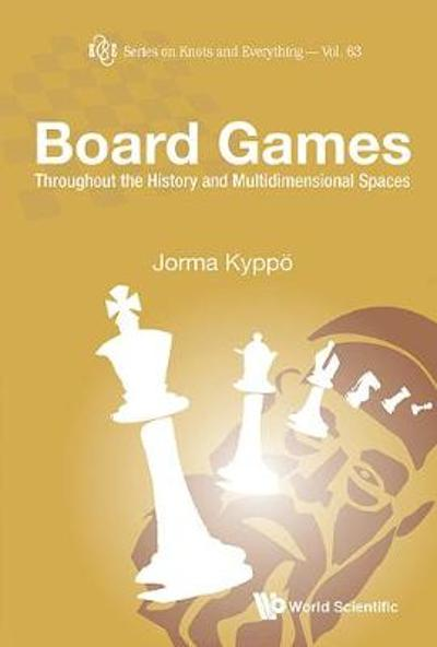 Board Games: Throughout The History And Multidimensional Spaces - Jorma Kyppo