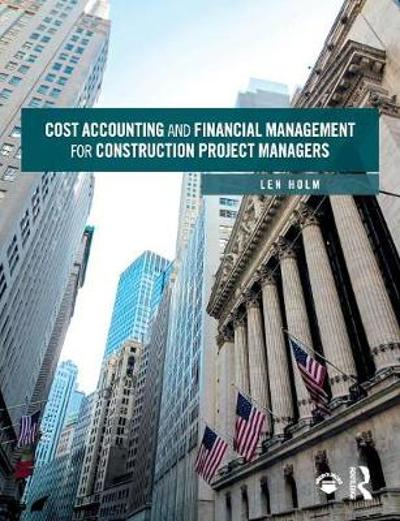 Cost Accounting and Financial Management for Construction Project Managers - Len Holm