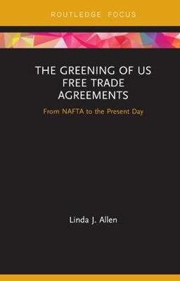 The Greening of US Free Trade Agreements - Linda Allen