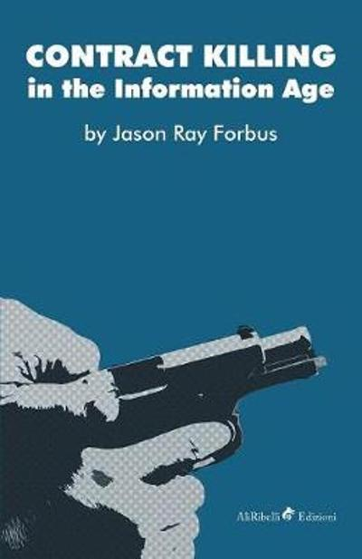 Contract Killing in the Information Age - Jason Ray Forbus