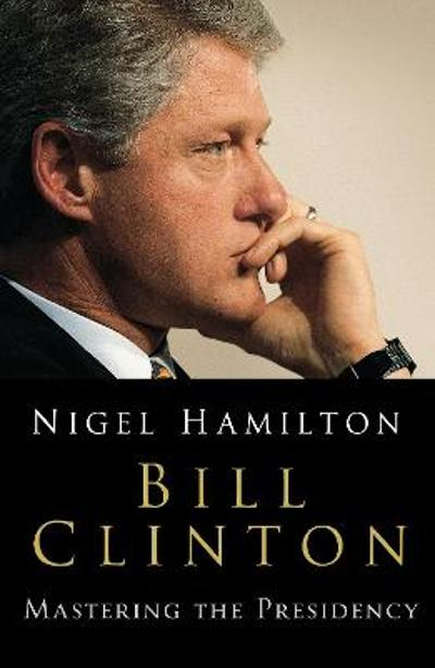 Bill Clinton - Nigel Hamilton