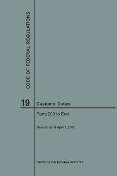 Code of Federal Regulations Title 19, Customs Duties, Parts 200-End, 2018 - Nara