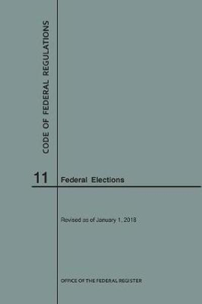 Code of Federal Regulations Title 11, Federal Elections, 2018 - Nara