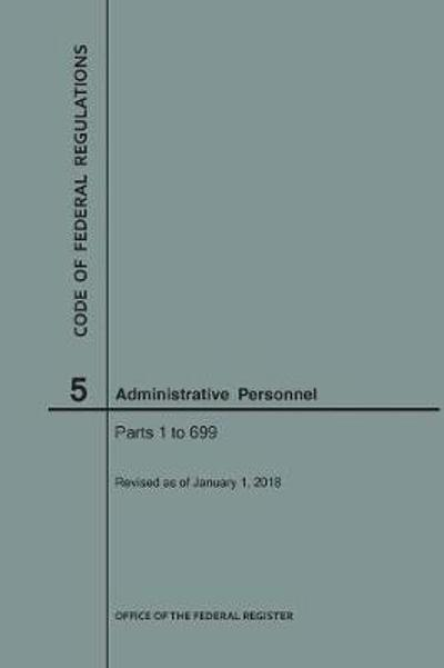 Code of Federal Regulations Title 5, Administrative Personnel Parts 1-699, 2018 - Nara