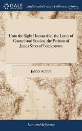 Unto the Right Honourable, the Lords of Council and Session, the Petition of James Scott of Comiestown - James Scott