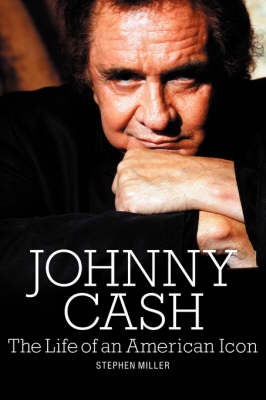 Johnny Cash: The Life of An American Icon - Stephen Miller