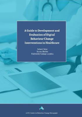 Guide to Development and Evaluation of Digital Behaviour Change Interventions in Healthcare - Michie