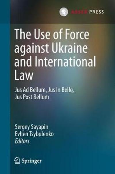 The Use of Force against Ukraine and International Law - Sergey Sayapin