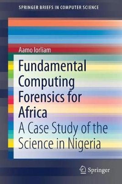 Fundamental Computing Forensics for Africa - Aamo Iorliam