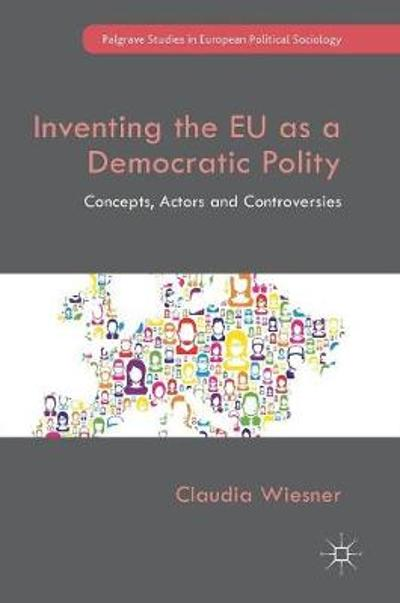 Inventing the EU as a Democratic Polity - Claudia Wiesner