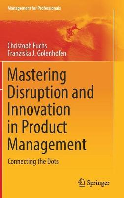 Mastering Disruption and Innovation in Product Management - Christoph Fuchs