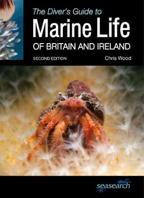 The Diver's Guide to Marine Life of Britain and Ireland - Chris Wood