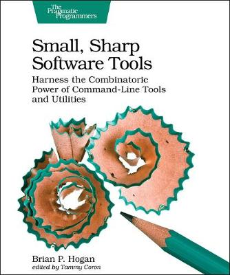 Small, Sharp, Software Tools - Brian Hogan