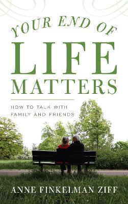 Your End of Life Matters - Anne Finkelman Ziff