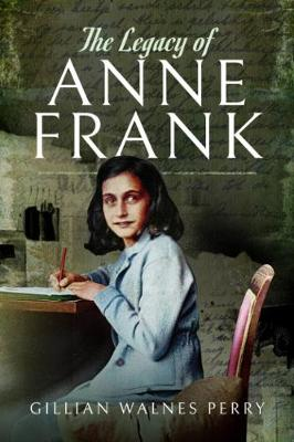 The Legacy of Anne Frank - Gillian Walnes Perry