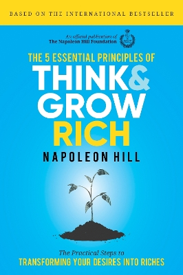 The 5  Essential Principals of Think and Grow Rich - Napoleon Hill