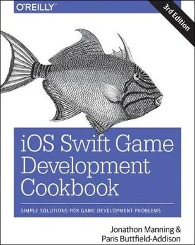 iOS Swift Game Development Cookbook 3e - Paris Buttfield-addis