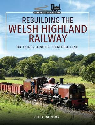 Rebuilding The Welsh Highland Railway - Peter Johnson