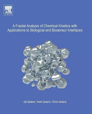 A Fractal Analysis of Chemical Kinetics with Applications to Biological and Biosensor Interfaces - Ajit Sadana