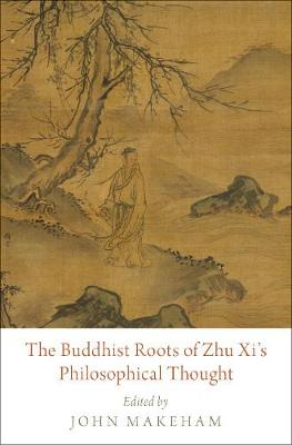 The Buddhist Roots of Zhu Xi's Philosophical Thought - John Makeham