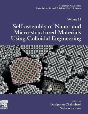 Self-Assembly of Nano- and Micro-structured Materials Using Colloidal Engineering - Dwaipayan Chakrabarti