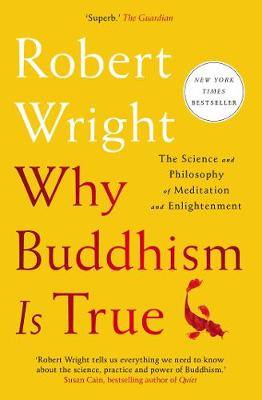 Why Buddhism Is True - Robert Wright
