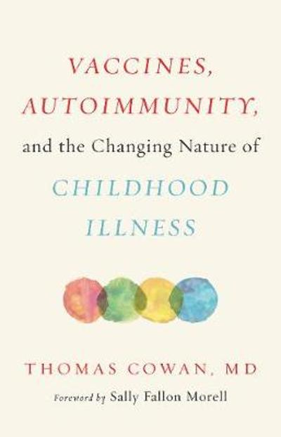 Vaccines, Autoimmunity, and the Changing Nature of Childhood Illness - Thomas Cowan