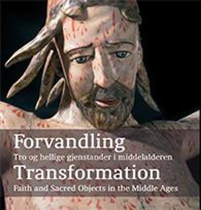 Forvandling = Transformation : faith and sacred objects in the Middle Ages - Peter Bjerregaard