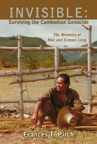 INVISIBLE: Surviving the Cambodian Genocide - Frances T. Pilch
