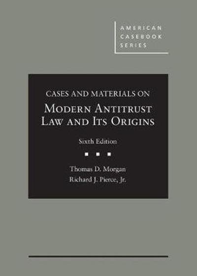 Cases and Materials on Modern Antitrust Law and Its Origins - Thomas Morgan