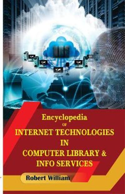 Encyclopedia of Internet Technologies in Computer Library & Info Services - Robert William