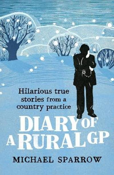Diary of a Rural GP: Hilarious True Stories from a Country Practice - Michael Sparrow