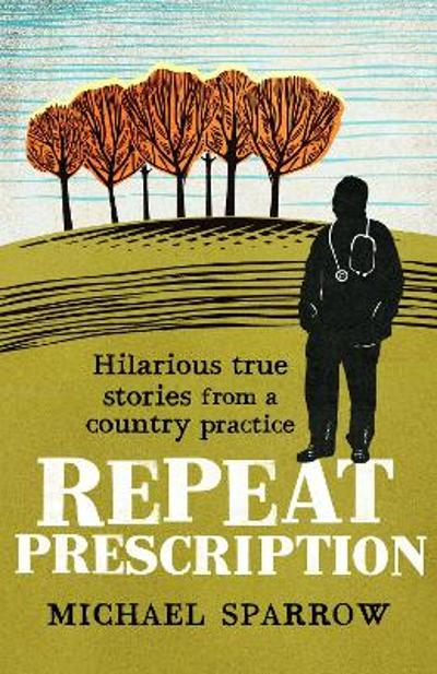 Repeat Prescription: Hilarious True Stories from a Country Practice - Michael Sparrow