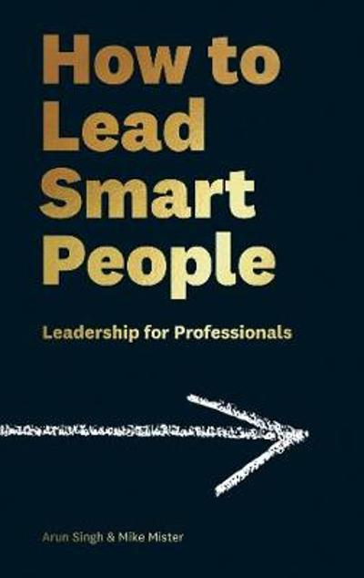 How to Lead Smart People - Mike Mister