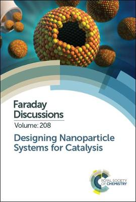 Designing Nanoparticle Systems for Catalysis - Royal Society of Chemistry