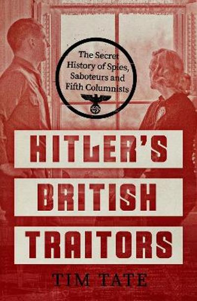 Hitler's British Traitors - Tim Tate