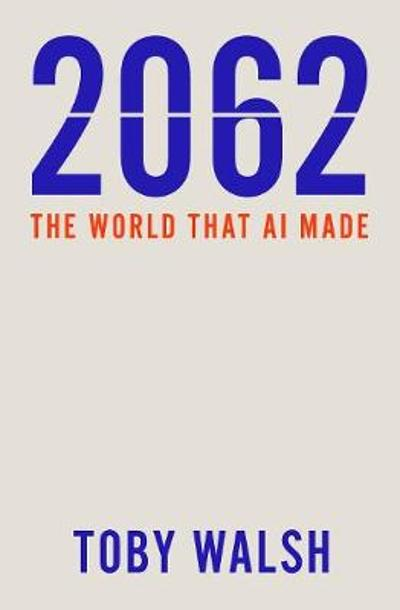 2062: The World that AI Made - Toby Walsh