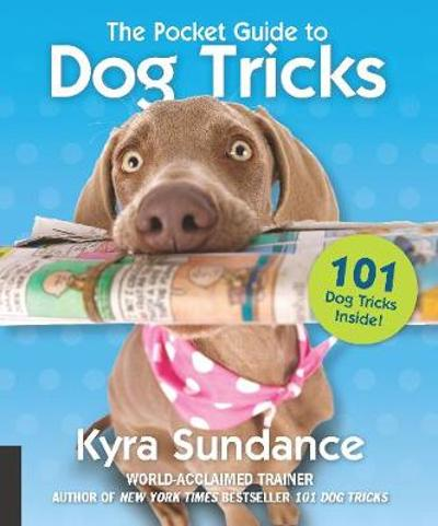 The Pocket Guide to Dog Tricks - Kyra Sundance