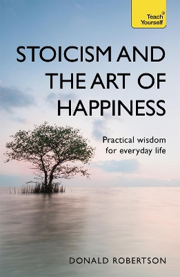 Stoicism and the Art of Happiness - Donald Robertson