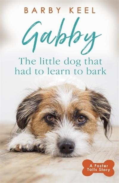 Gabby: The Little Dog that had to Learn to Bark - Barby Keel