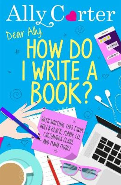 Dear Ally, How Do I Write a Book? - Ally Carter