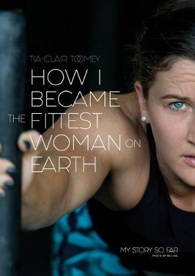 How I Became the Fittest Woman on Earth - Tia-Clair Toomey
