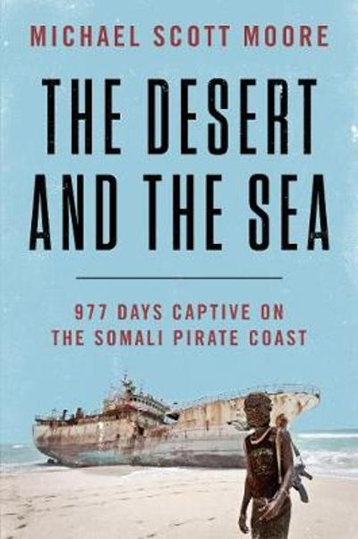 The Desert and the Sea - Michael Scott Moore