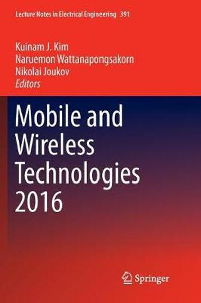 Mobile and Wireless Technologies 2016 - Kuinam J Kim